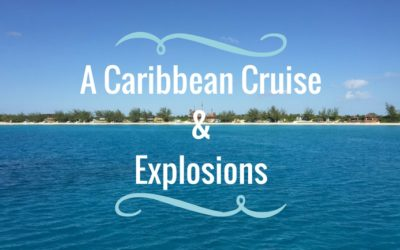 A Caribbean Cruise and Explosions